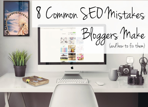 8 Common SEO Mistakes Bloggers Make (and how to fix them)